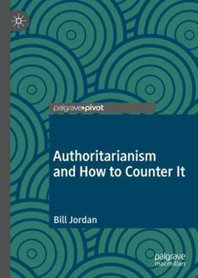 Authoritarianism and How to Counter It - Bill Jordan