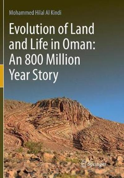 Evolution of Land and Life in Oman: an 800 Million Year Story - Mohammed Hilal Al Kindi