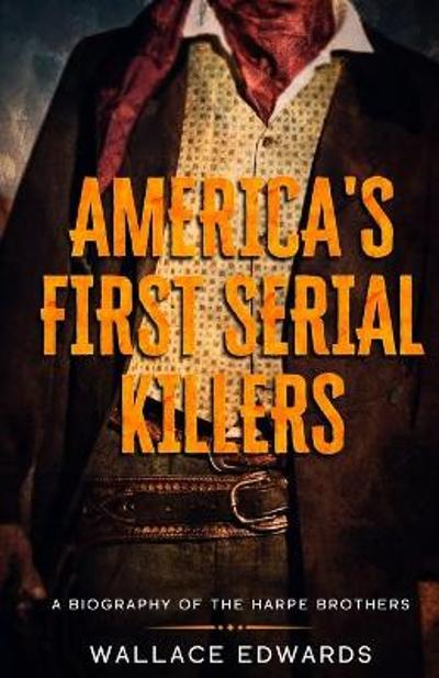 America's First Serial Killers - Wallace Edwards