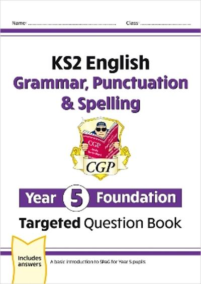 New KS2 English Targeted Question Book: Grammar, Punctuation & Spelling - Year 5 Foundation - CGP Books