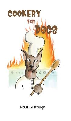 Cookery for Dogs - Paul Eastaugh