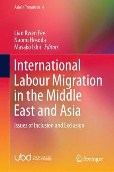 International Labour Migration in the Middle East and Asia - Kwen Fee Lian