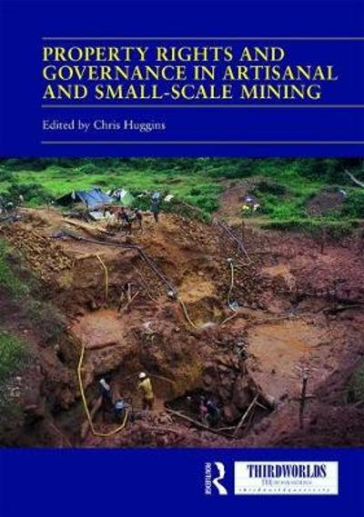 Property Rights and Governance in Artisanal and Small-Scale Mining - Chris Huggins