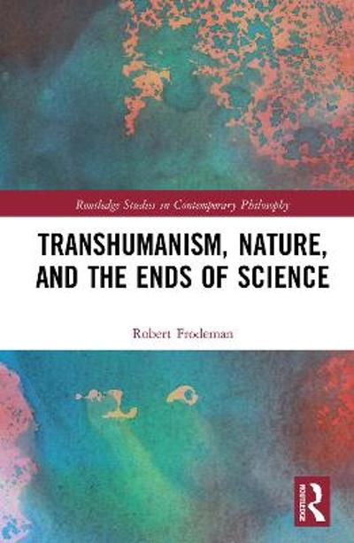 Transhumanism, Nature, and the Ends of Science - Robert Frodeman