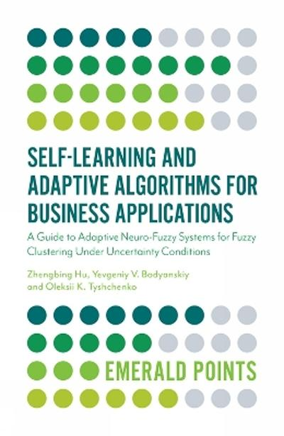 Self-Learning and Adaptive Algorithms for Business Applications - Zhengbing Hu