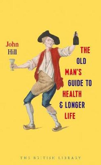 The Old Man's Guide to Health and Longer Life - J. Hill