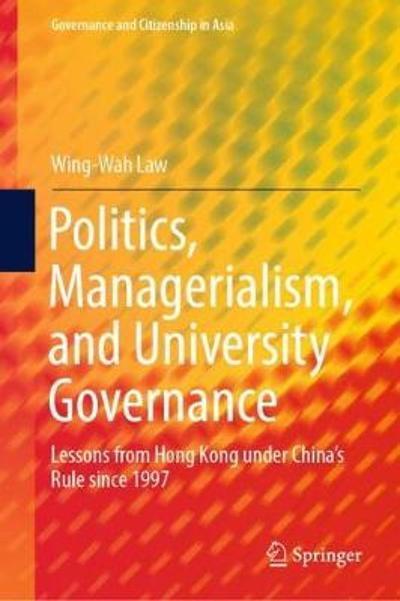 Politics, Managerialism, and University Governance - Wing-Wah Law