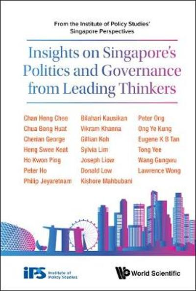 Insights On Singapore's Politics And Governance From Leading Thinkers: From The Institute Of Policy Studies' Singapore Perspectives - Inst Of Policy Studies, S'pore .