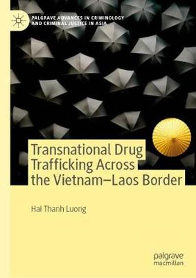 Transnational Drug Trafficking Across the Vietnam-Laos Border - Hai Thanh Luong