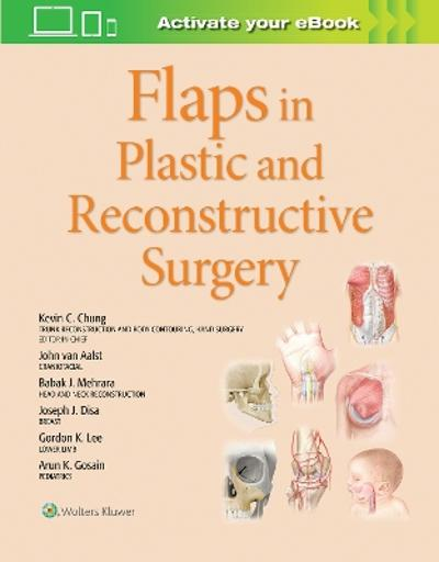 Flaps in Plastic and Reconstructive Surgery - Kevin C Chung