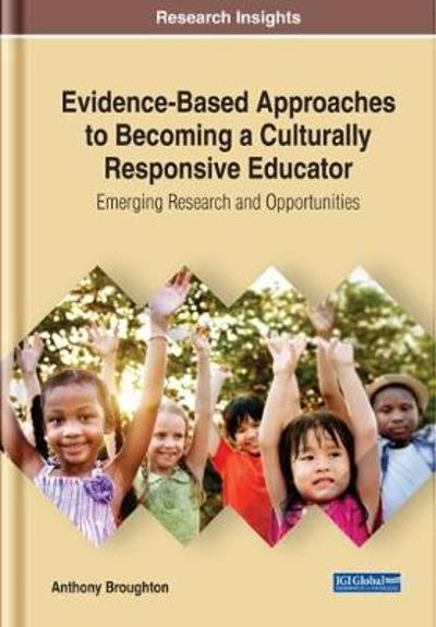 Evidence-Based Approaches to Becoming a Culturally Responsive Teacher - Anthony Broughton