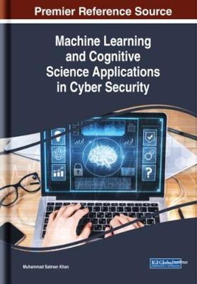 Machine Learning and Cognitive Science Applications in Cyber Security - Muhammad Salman Khan