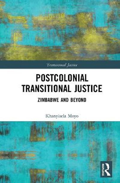 Postcolonial Transitional Justice - Khanyisela Moyo
