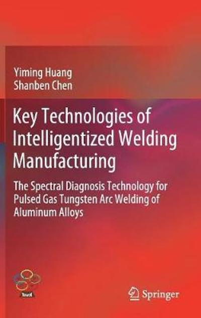 Key Technologies of Intelligentized Welding Manufacturing - Yiming Huang