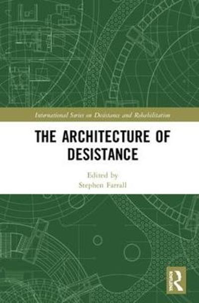 The Architecture of Desistance - Stephen Farrall