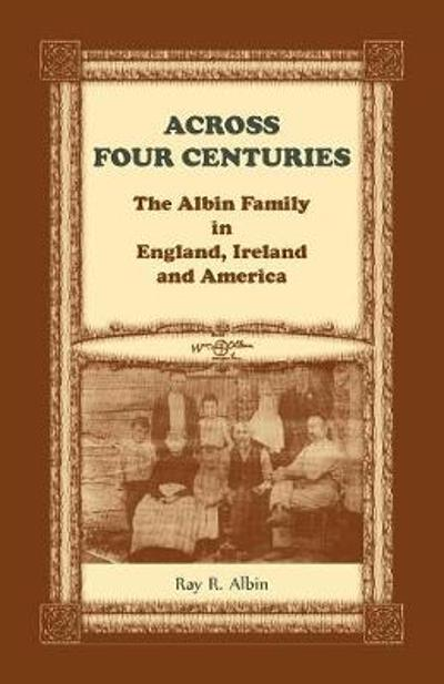 Across Four Centuries - Ray R Albin