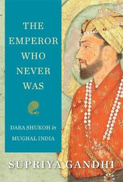 The Emperor Who Never Was - Supriya Gandhi