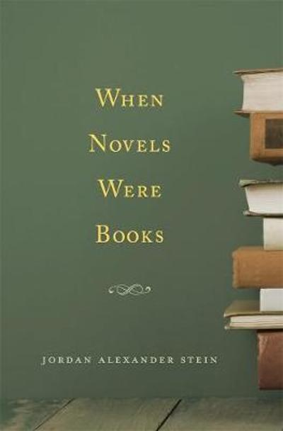 When Novels Were Books - Jordan Alexander Stein