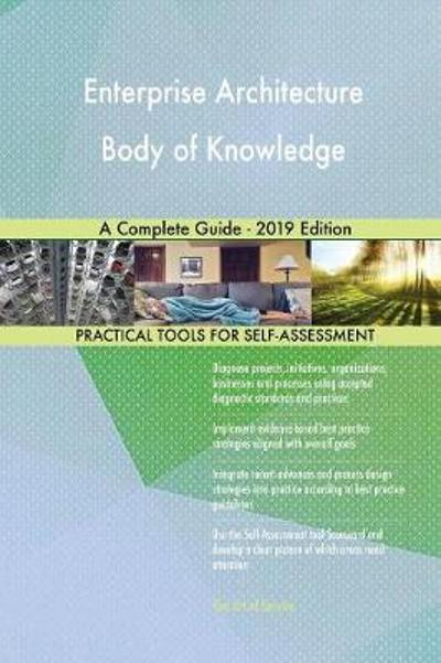 Enterprise Architecture Body of Knowledge A Complete Guide - 2019 Edition - Gerardus Blokdyk