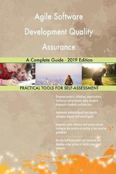 Agile Software Development Quality Assurance A Complete Guide - 2019 Edition - Gerardus Blokdyk