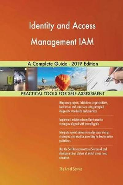Identity and Access Management IAM A Complete Guide - 2019 Edition - Gerardus Blokdyk