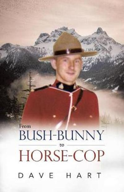 From Bush-Bunny to Horse-Cop - Dave Hart