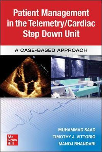 Guide to Patient Management in the Cardiac Step Down/Telemetry Unit: A Case-Based Approach - Muhammad Saad