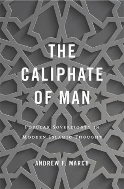 The Caliphate of Man - Andrew F. March