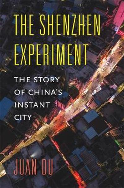 The Shenzhen Experiment - Juan Du
