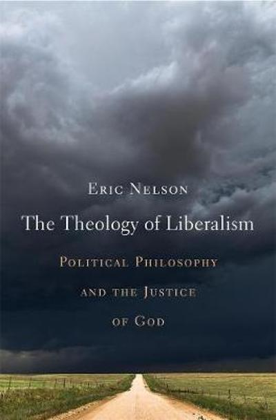 The Theology of Liberalism - Eric Nelson