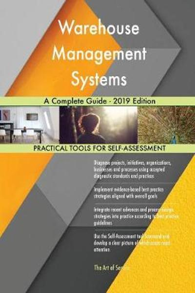 Warehouse Management Systems A Complete Guide - 2019 Edition - Gerardus Blokdyk