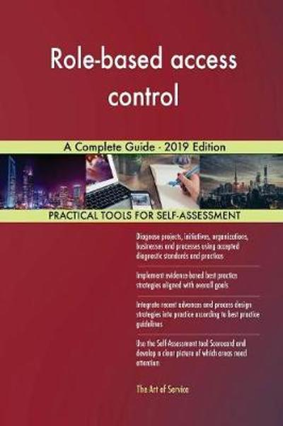 Role-based access control A Complete Guide - 2019 Edition - Gerardus Blokdyk