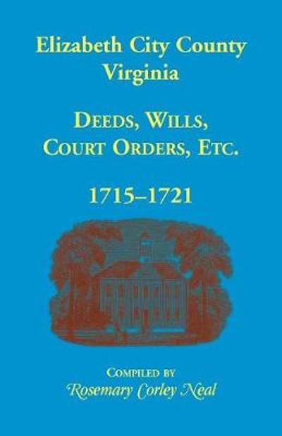 Elizabeth City County, Virginia, Deeds, Wills, Court Orders, 1715-1721 - Rosemary C Neal