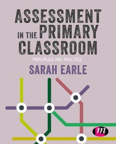 Assessment in the Primary Classroom - Sarah Earle