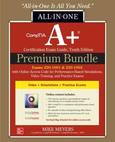 CompTIA A+ Certification Premium Bundle: All-in-One Exam Guide, Tenth Edition with Online Access Code for Performance-Based Simulations, Video Training, and Practice Exams (Exams 220-1001 & 220-1002) - Mike Meyers