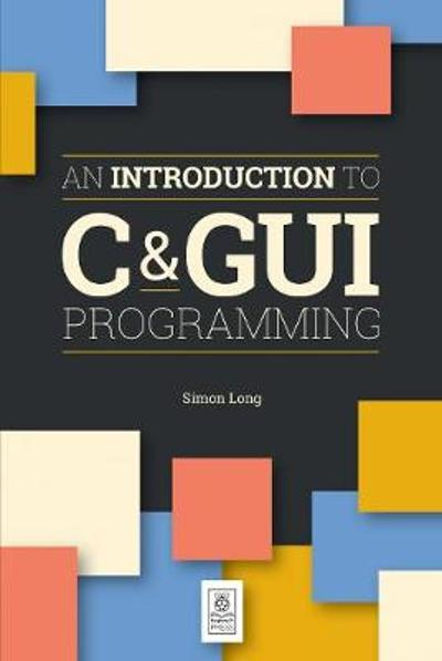 An Introduction to C & GUI Programming - Simon Long