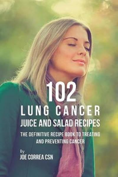 102 Lung Cancer Juice and Salad Recipes - Joe Correa
