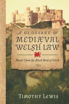 A Glossary of Medi val Welsh Law - Timothy Lewis