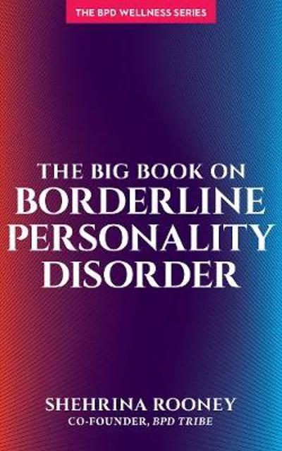 The Big Book on Borderline Personality Disorder - Shehrina Rooney