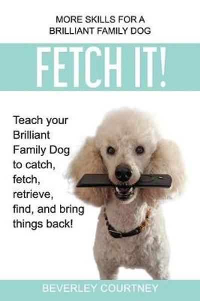 Fetch It! - Beverley Courtney