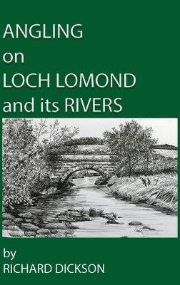 Angling on Loch Lomond and Its Rivers - Richard Dickson