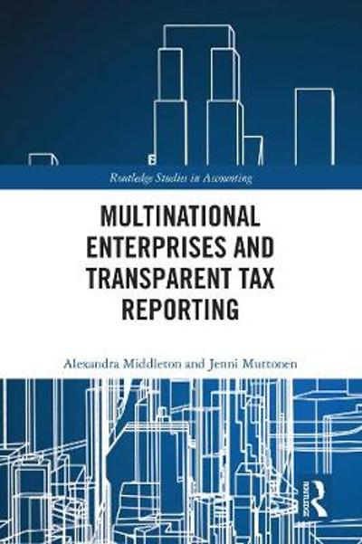 Multinational Enterprises and Transparent Tax Reporting - Alexandra Middleton