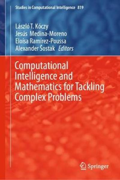 Computational Intelligence and Mathematics for Tackling Complex Problems - Laszlo T Koczy