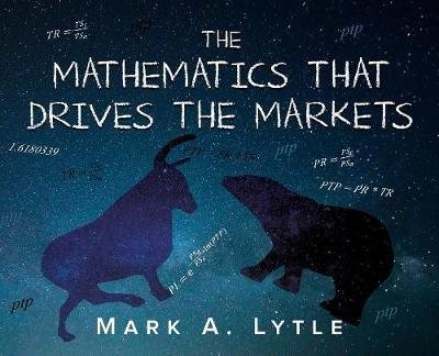 The Mathematics That Drives the Markets - Mark a Lytle