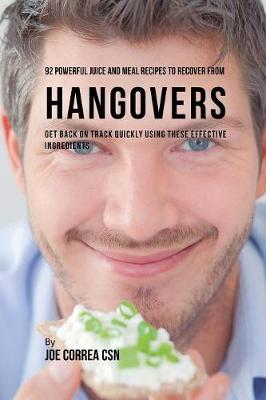 92 Powerful Juice and Meal Recipes to Recover from Hangovers - Joe Correa