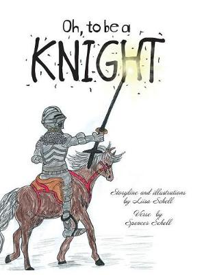 Oh, to Be a Knight - Liisa Schell