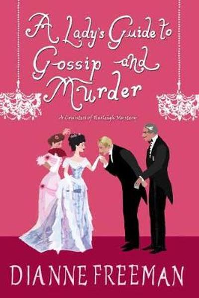 A Lady's Guide to Gossip and Murder - Dianne Freeman