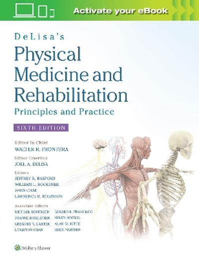 DeLisa's Physical Medicine and Rehabilitation: Principles and Practice - Prof. Walter R. Frontera
