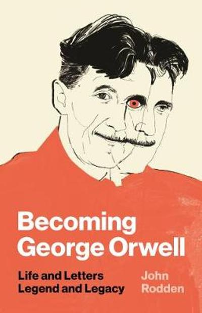 Becoming George Orwell - John Rodden