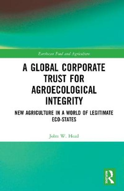 A Global Corporate Trust for Agroecological Integrity - John W. Head